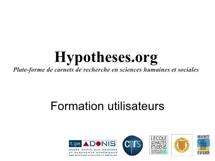 Hypotheses.org Plate-forme de carnets de recherche en sciences humaines et sociales Formation utilisateurs