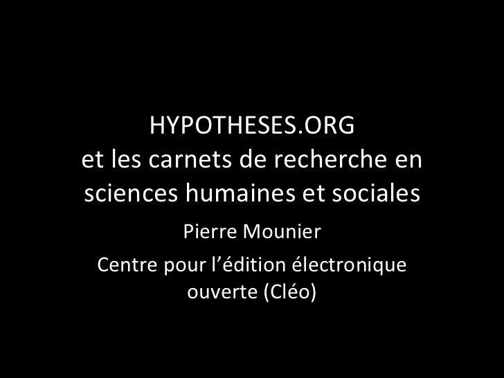 HYPOTHESES.ORG et les carnets de recherche en sciences humaines et sociales Pierre Mounier Centre pour l'édition électroni...