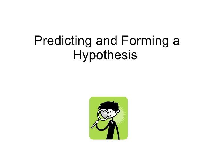Predicting and Forming a Hypothesis