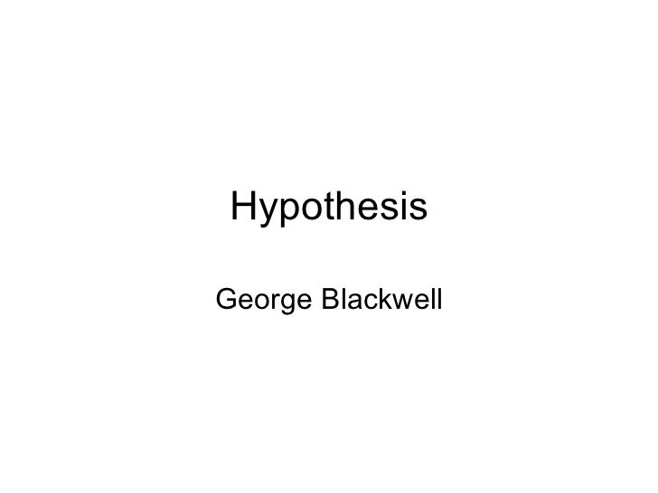 Hypothesis George Blackwell