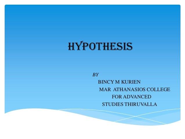 HYPOTHESIS   BY     BINCY M KURIEN      MAR ATHANASIOS COLLEGE          FOR ADVANCED       STUDIES THIRUVALLA