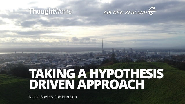 TAKING A HYPOTHESIS DRIVEN APPROACH Nicola Boyle & Rob Harrison 1
