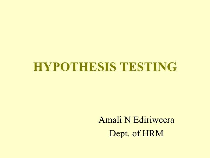 HYPOTHESIS TESTING Amali N Ediriweera Dept. of HRM