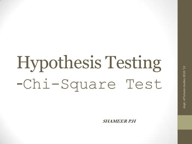 Hypothesis Testing-Chi-Square Test <br />SHAMEER P.H<br />dept. of futures studies 2010-'12<br />