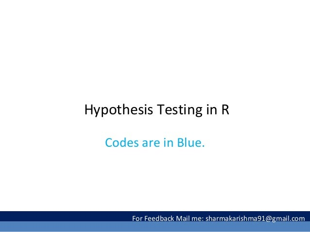 Hypothesis Testing in R Codes are in Blue. For Feedback Mail me: sharmakarishma91@gmail.com