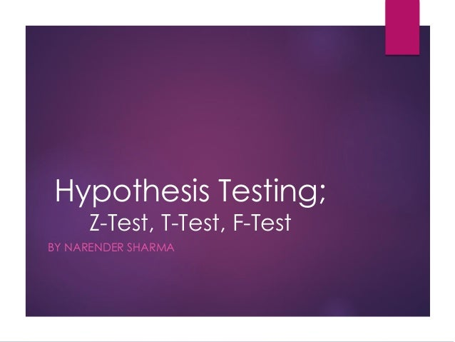 Hypothesis Testing; Z-Test, T-Test, F-Test BY NARENDER SHARMA