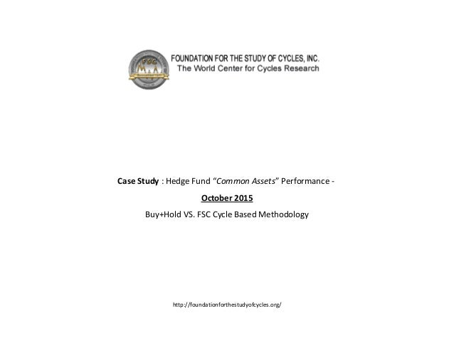 "Case Study : Hedge Fund ""Common Assets"" Performance - October 2015 Buy+Hold VS. FSC Cycle Based Methodology http://foundat..."