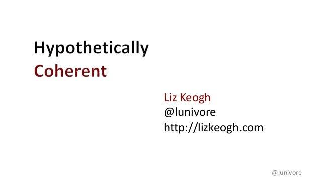 Liz Keogh @lunivore http://lizkeogh.com @lunivore