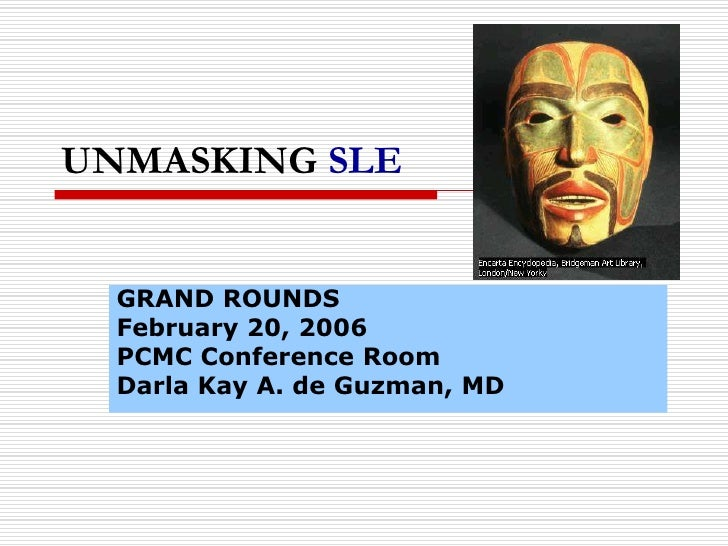 UNMASKING SLE<br />GRAND ROUNDS<br />February 20, 2006<br />PCMC Conference Room<br />Darla Kay A. de Guzman, MD<br />
