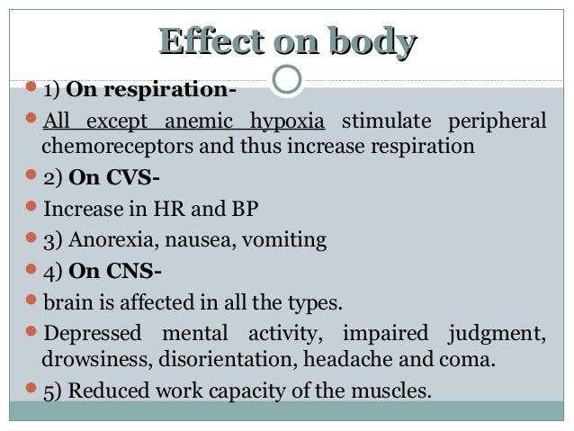 Effect on bodyEffect on body 1) On respiration- All except anemic hypoxia stimulate peripheral chemoreceptors and thus i...