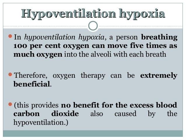 Hypoventilation hypoxiaHypoventilation hypoxia In hypoventilation hypoxia, a person breathing 100 per cent oxygen can mov...