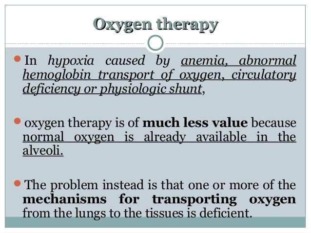 Oxygen therapyOxygen therapy In hypoxia caused by anemia, abnormal hemoglobin transport of oxygen, circulatory deficiency...