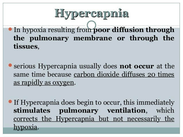 HypercapniaHypercapnia In hypoxia resulting from poor diffusion through the pulmonary membrane or through the tissues, s...