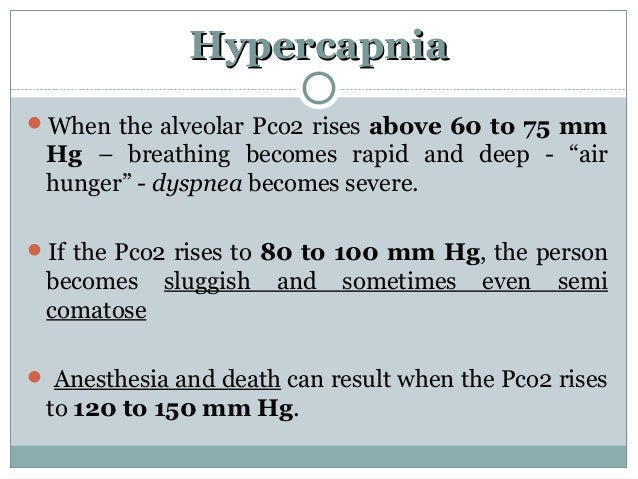 """HypercapniaHypercapnia When the alveolar Pco2 rises above 60 to 75 mm Hg – breathing becomes rapid and deep - """"air hunger..."""