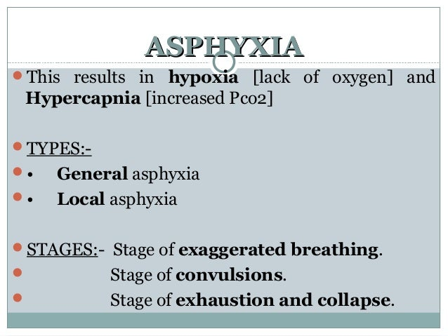 ASPHYXIAASPHYXIA This results in hypoxia [lack of oxygen] and Hypercapnia [increased Pco2] TYPES:- • General asphyxia ...