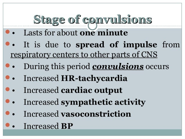 Stage of convulsionsStage of convulsions • Lasts for about one minute • It is due to spread of impulse from respiratory ...