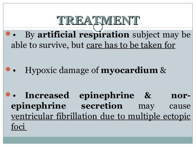 TREATMENTTREATMENT • By artificial respiration subject may be able to survive, but care has to be taken for • Hypoxic da...