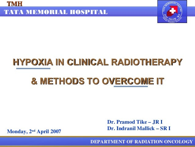 TMHTATA MEMORIAL HOSPITAL  HYPOXIA IN CLINICAL RADIOTHERAPY         & METHODS TO OVERCOME IT                              ...