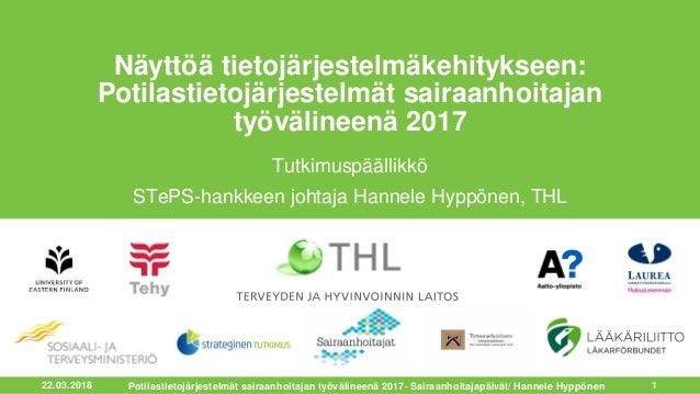 22.03.2018 1 Näyttöä tietojärjestelmäkehitykseen: Potilastietojärjestelmät sairaanhoitajan työvälineenä 2017 Tutkimuspääll...