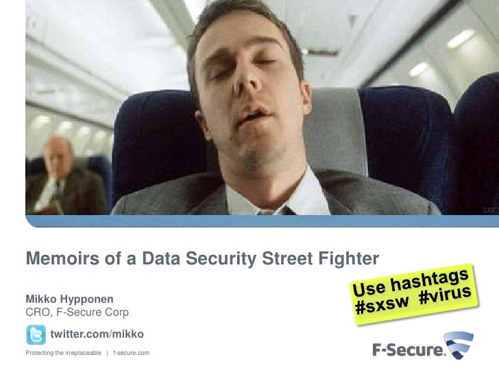 Memoirs of a Data Security Street FighterMikko HypponenCRO, F-Secure Corp        twitter.com/mikkoProtecting the irreplace...