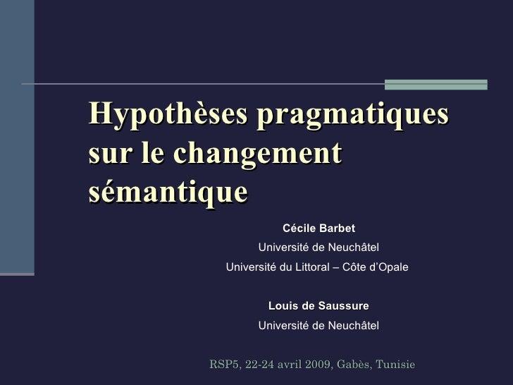 Hypothèses pragmatiques sur le changement sémantique Cécile Barbet Université de Neuchâtel Université du Littoral – Côte d...