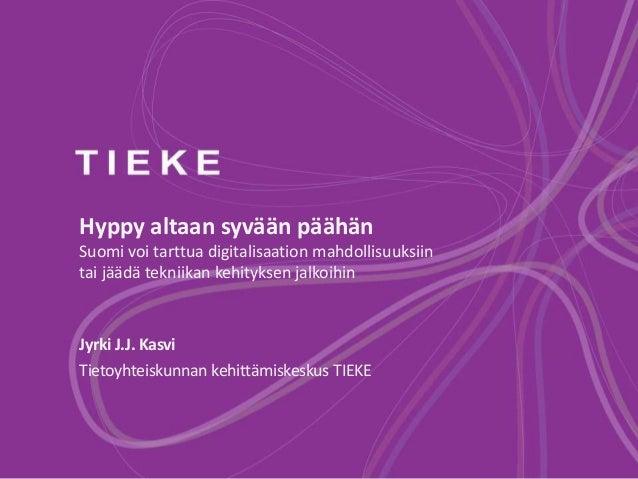 Hyppy altaan syvään päähän  Suomi voi tarttua digitalisaation mahdollisuuksiin  tai jäädä tekniikan kehityksen jalkoihin  ...