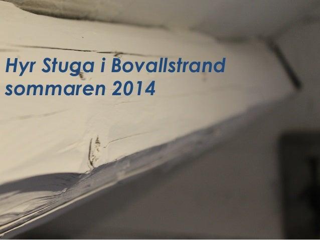 Hyr Stuga i Bovallstrand sommaren 2014