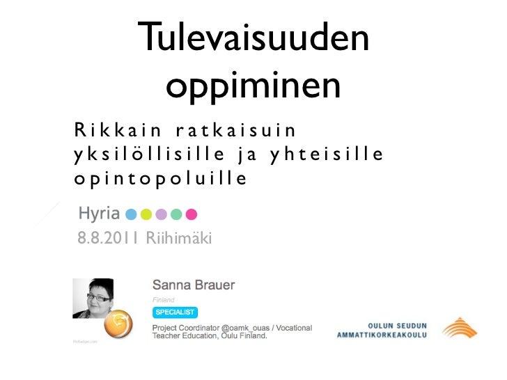 Tulevaisuuden        oppiminenRikkain ratkaisuinyksilöllisille ja yhteisilleopintopoluille8.8.2011 Riihimäki