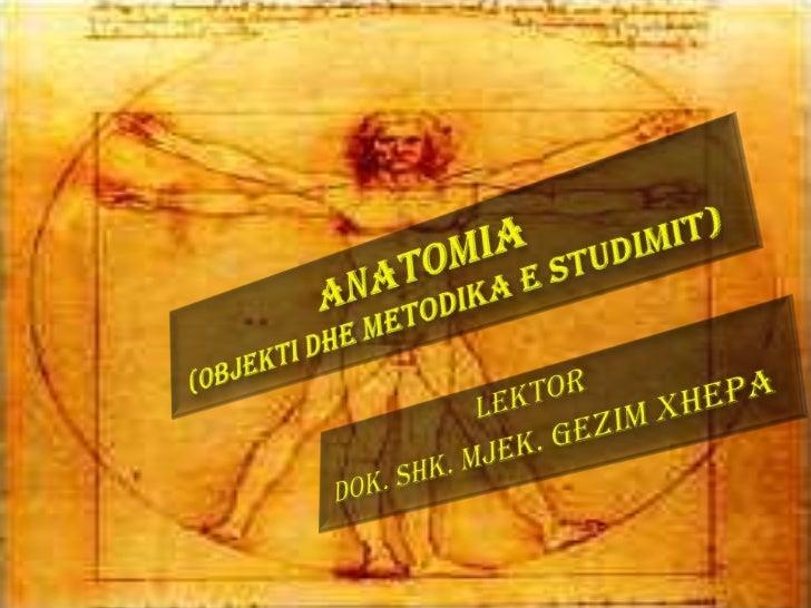 Objekti i Anatomisë        Anatomia Normale         studion strukturën          e organizmit, në          kofigurimin e sa...