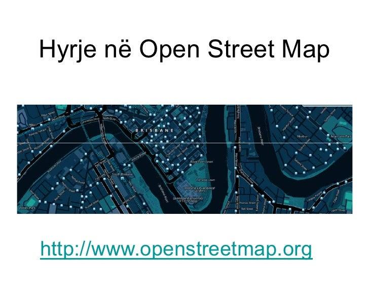 Hyrje në Open Street Map     http://www.openstreetmap.org