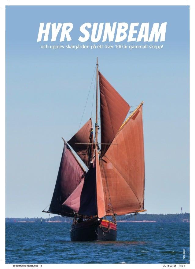Hyr Sunbeamoch upplev skärgården på ett över 100 år gammalt skepp! foto:pekka BroschyrMontage.indd 1 2018-03-21 14:34