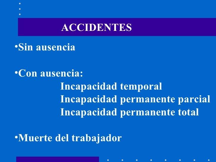 ACCIDENTES <ul><li>Sin ausencia </li></ul><ul><li>Con ausencia: </li></ul><ul><li>Incapacidad temporal </li></ul><ul><li>I...