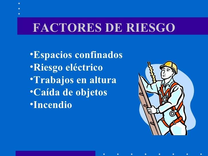 FACTORES DE RIESGO <ul><li>Espacios confinados </li></ul><ul><li>Riesgo eléctrico </li></ul><ul><li>Trabajos en altura </l...
