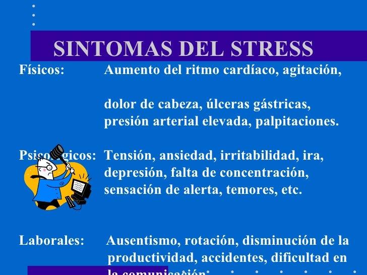 SINTOMAS DEL STRESS Físicos:  Aumento del ritmo cardíaco, agitación,  dolor de cabeza, úlceras gástricas,  presión arteria...