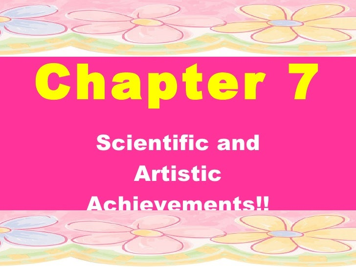 Chapter 7 Scientific and Artistic Achievements!!