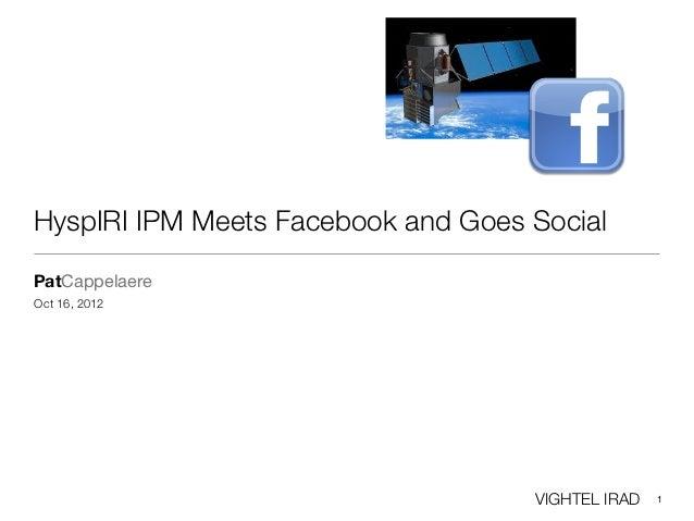 HyspIRI IPM Meets Facebook and Goes SocialPatCappelaereOct 16, 2012                                    VIGHTEL IRAD   1