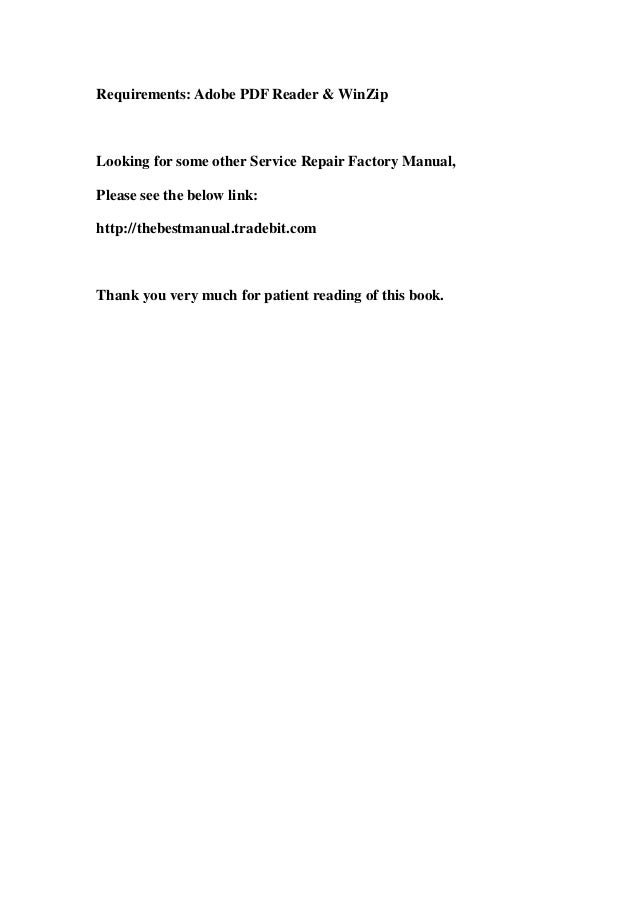 Requirements: Adobe PDF Reader & WinZipLooking for some other Service Repair Factory Manual,Please see the below link:http...