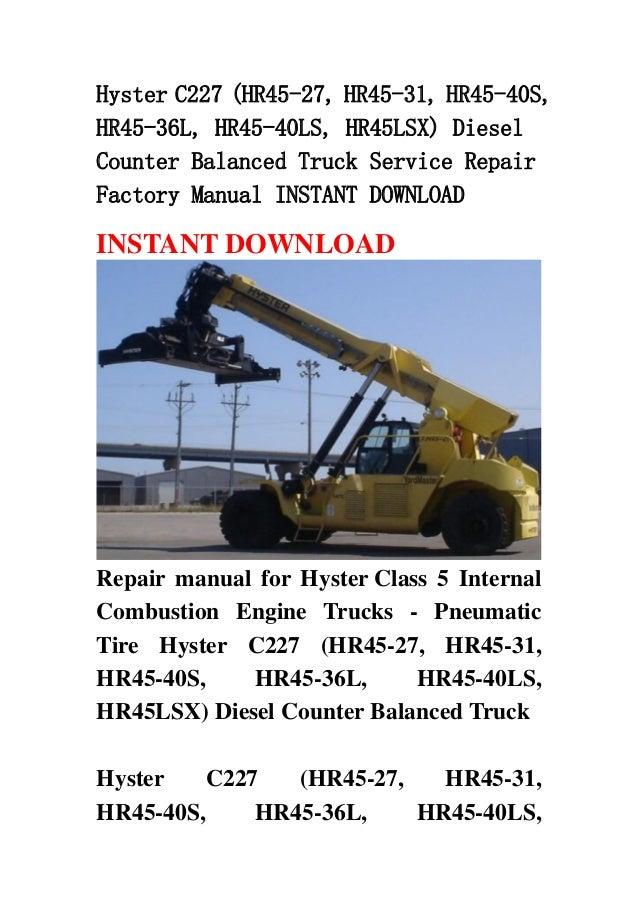 Hyster C227 (HR45-27, HR45-31, HR45-40S,HR45-36L, HR45-40LS, HR45LSX) DieselCounter Balanced Truck Service RepairFactory M...