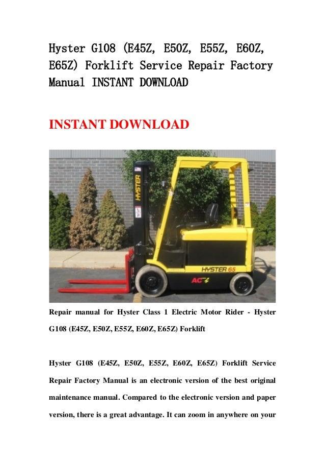 Hyster G108 (E45Z, E50Z, E55Z, E60Z,E65Z) Forklift Service Repair FactoryManual INSTANT DOWNLOADINSTANT DOWNLOADRepair man...