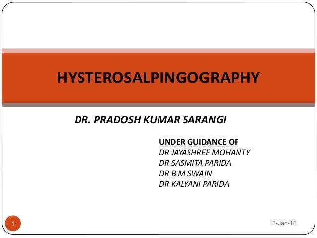 DR. PRADOSH KUMAR SARANGI HYSTEROSALPINGOGRAPHY UNDER GUIDANCE OF DR JAYASHREE MOHANTY DR SASMITA PARIDA DR B M SWAIN DR K...