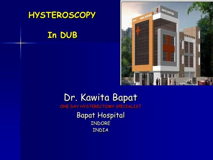 HYSTEROSCOPY In DUB<br />Dr. Kawita Bapat<br />ONE DAY HYSTERECTOMY SPECIALIST<br />Bapat Hospital <br />INDORE <br />INDI...