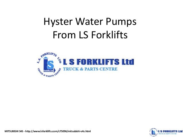 Hyster Water Pumps From LS Forklifts MITSUBISHI S4S - http://www.lsforklifts.com/c75096/mitsubishi-s4s.html