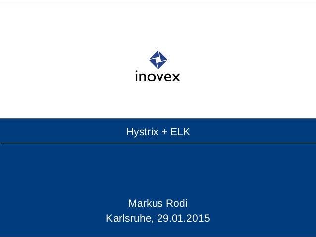 Hystrix + ELK Markus Rodi Karlsruhe, 29.01.2015