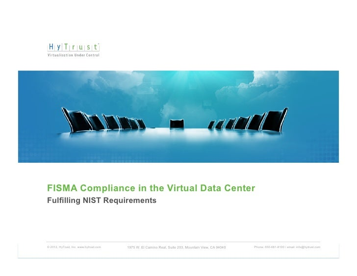 FISMA Compliance in the Virtual Data CenterFulfilling NIST Requirements© 2012, HyTrust, Inc. www.hytrust.com   1975 W. El ...