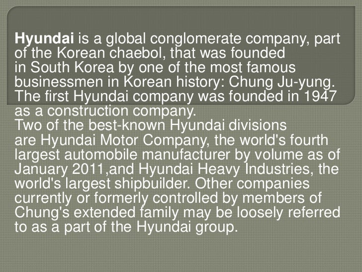 Hyundai is a global conglomerate company, partof the Korean chaebol, that was foundedin South Korea by one of the most fam...