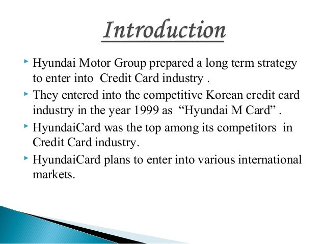 hyundai cards marketing strategy He currently focuses on marketing and distribution channel strategy and management mr hirsh holds a bs in mathematics from the university of north carolina, chapel hill.