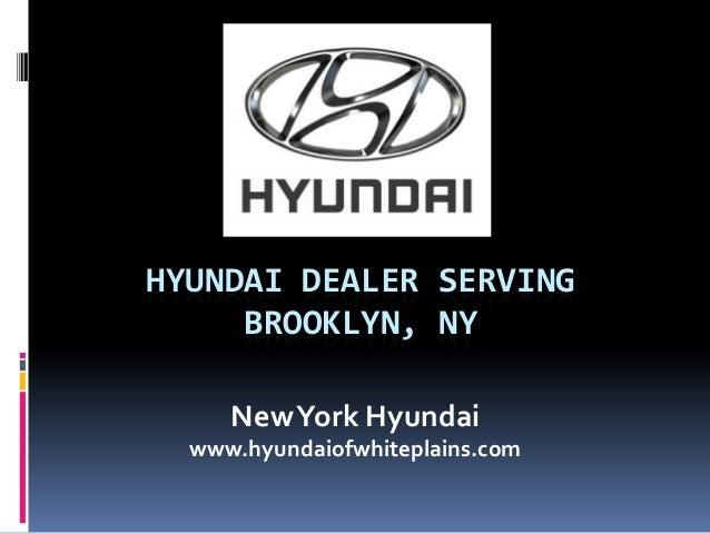 HYUNDAI DEALER SERVING BROOKLYN, NY NewYork Hyundai www.hyundaiofwhiteplains.com