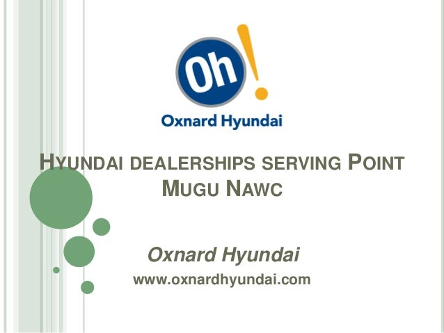 HYUNDAI DEALERSHIPS SERVING POINT MUGU NAWC Oxnard Hyundai www.oxnardhyundai.com