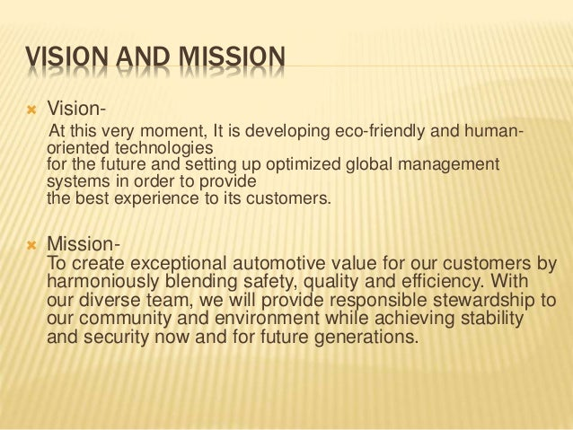 vision and mission of hyundai motors The vision statement of hyundai motors is ôour team provides valuefor your futureõ the mission statement is ôto create exceptionalvalue for our.