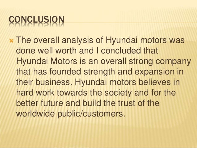 hyundai analysis essay As u s car houses rebuild their trade name image distribution webs and work force from the monolithic government-sponsored corporate restructuring in recent old ages.